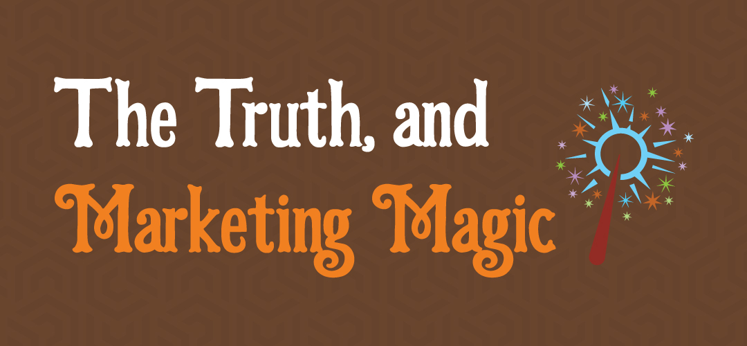 , The Truth, and Marketing Magic